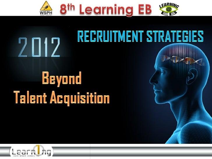 2012 Recruitment Strategies Beyond Talent Acquisition