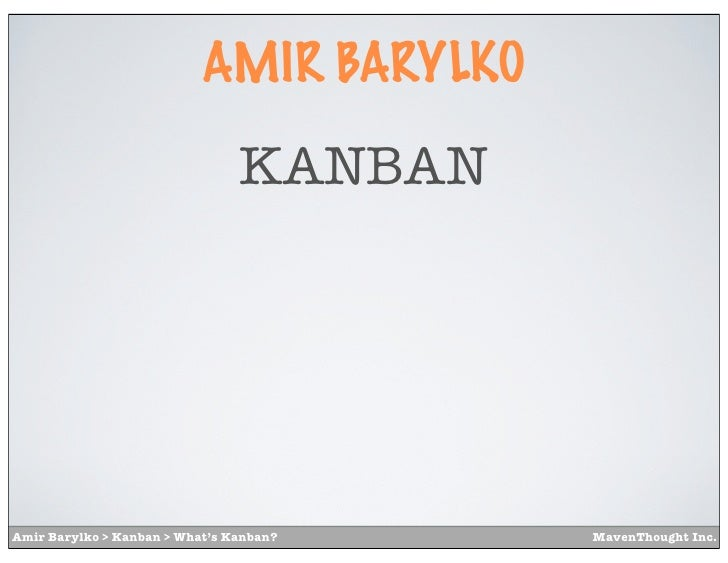 AMIR BARYLKO                                KANBANAmir Barylko > Kanban > What's Kanban?    MavenThought Inc.