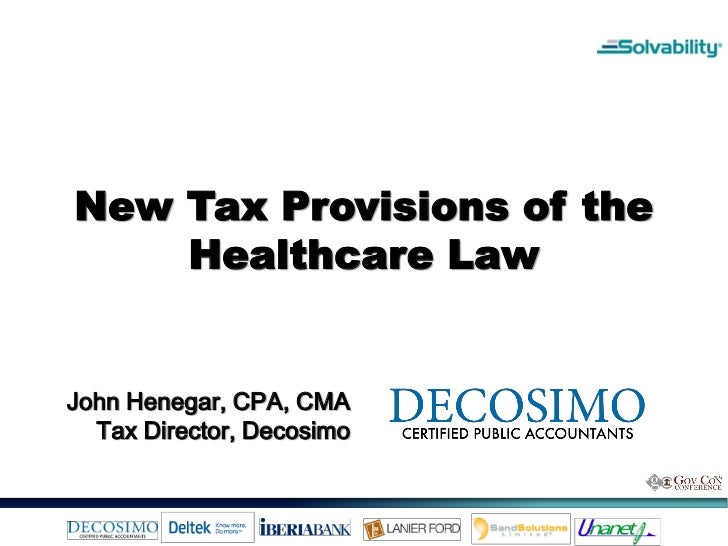 New Tax Provisions of the    Healthcare LawJohn Henegar, CPA, CMA  Tax Director, Decosimo