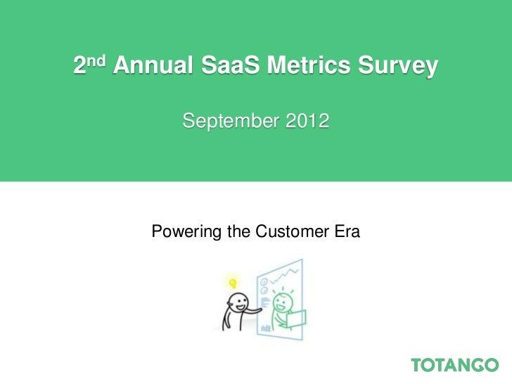 2nd Annual SaaS Metrics Survey         September 2012      Powering the Customer Era
