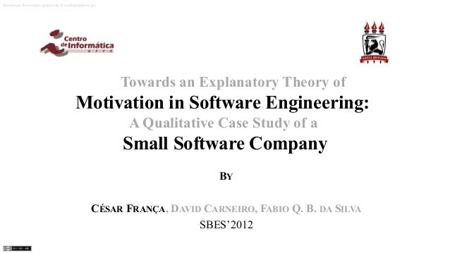 2012 SBES - Towards an Explanatory Theory of Motivation in Software Engineering: A Qualitative Case Study of a Small Software Company