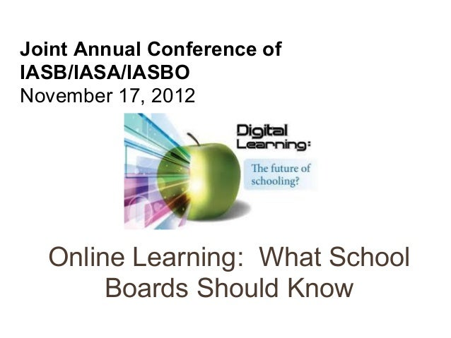 Joint Annual Conference ofIASB/IASA/IASBONovember 17, 2012  Online Learning: What School       Boards Should Know
