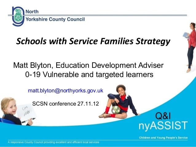 Schools with Service Families StrategyMatt Blyton, Education Development Adviser   0-19 Vulnerable and targeted learners  ...