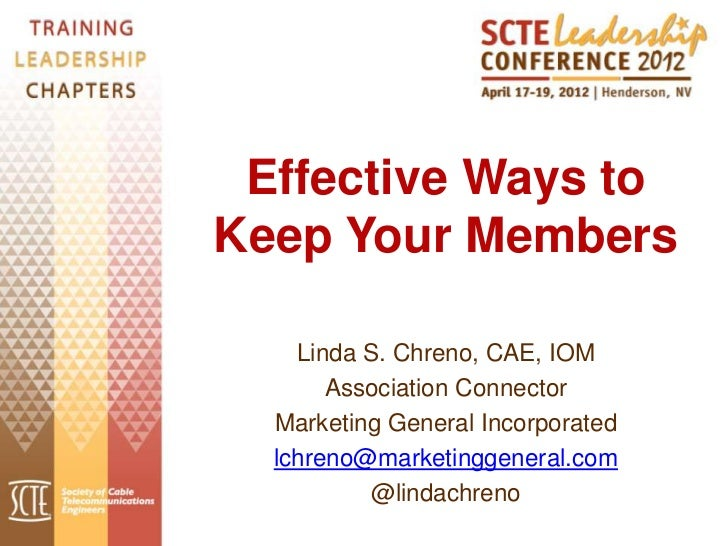 Effective Ways toKeep Your Members    Linda S. Chreno, CAE, IOM       Association Connector  Marketing General Incorporate...