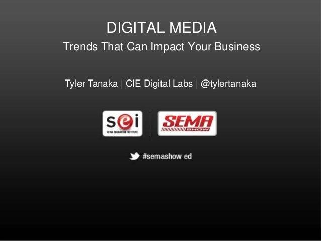 DIGITAL MEDIATrends That Can Impact Your BusinessTyler Tanaka | CIE Digital Labs | @tylertanaka