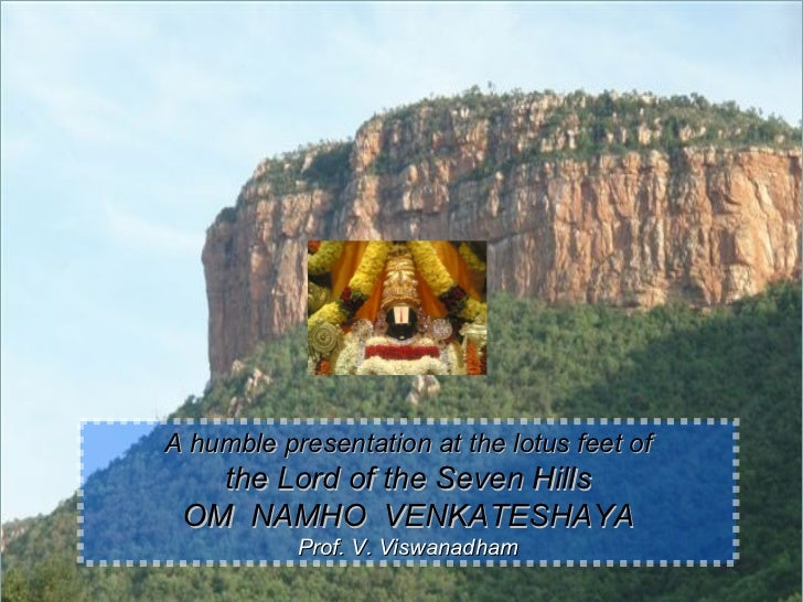 A humble presentation at the lotus feet of   the Lord of the Seven Hills OM NAMHO VENKATESHAYA           Prof. V. Viswanad...