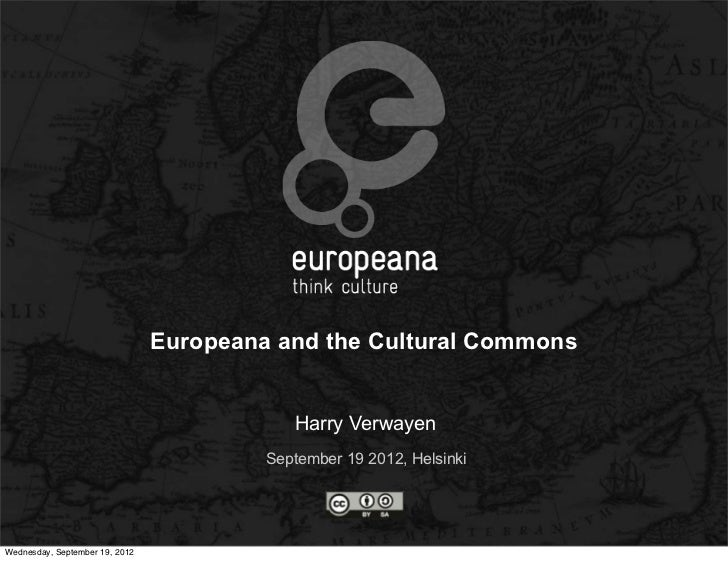 Europeana and the Cultural Commons                                            Harry Verwayen                              ...