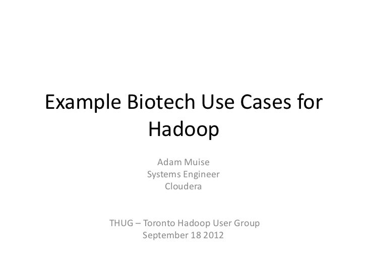 Example Biotech Use Cases for          Hadoop                Adam Muise              Systems Engineer                  Clo...