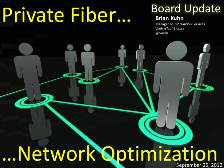 Board UpdatePrivate Fiber…   Brian Kuhn                 Manager of Information Services                 bkuhn@sd43.bc.ca  ...