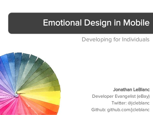 Emotional Design in Mobile         Developing for Individuals                       Jonathan LeBlanc            Developer ...