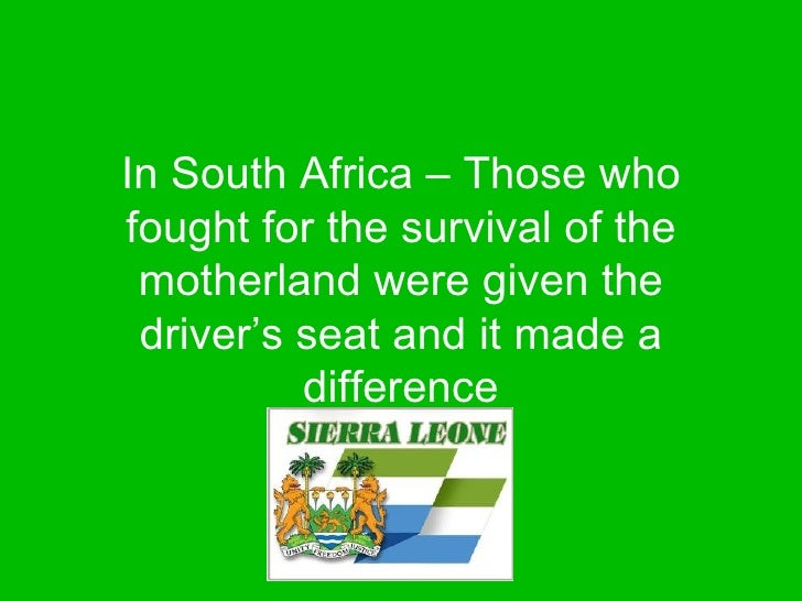 In South Africa – Those who fought for the survival of the motherland were given the driver's seat and it made a difference