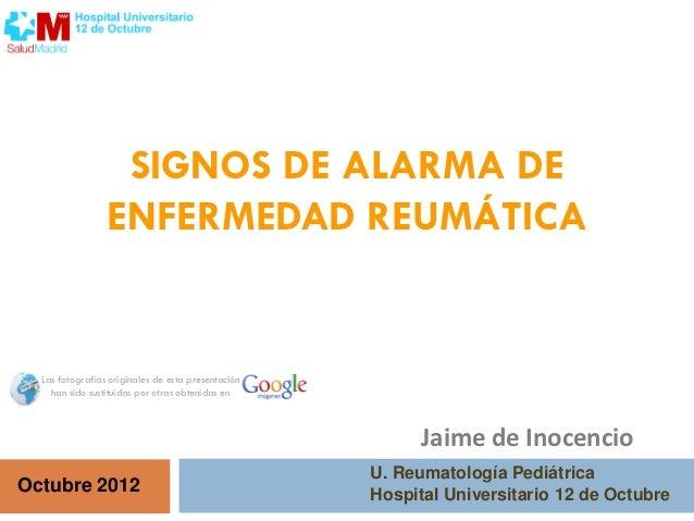 SIGNOS DE ALARMA DE                 ENFERMEDAD REUMÁTICA  Las fotografías originales de esta presentación    han sido sust...