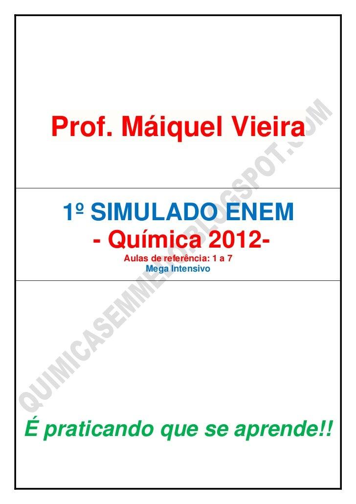 Prof. Máiquel Vieira   1º SIMULADO ENEM      - Química 2012-         Aulas de referência: 1 a 7             Mega Intensivo...