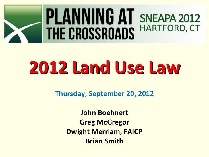 2012 Land Use Law  Thursday, September 20, 2012        John Boehnert        Greg McGregor     Dwight Merriam, FAICP       ...