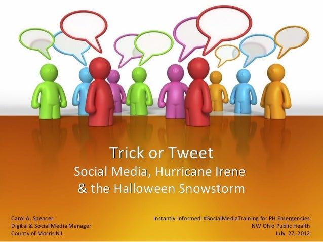 2012: NW Ohio Public Health: Trick or Tweet - Social Media Use during Hurricane Irene and the NJ Halloweeen Snowstorm