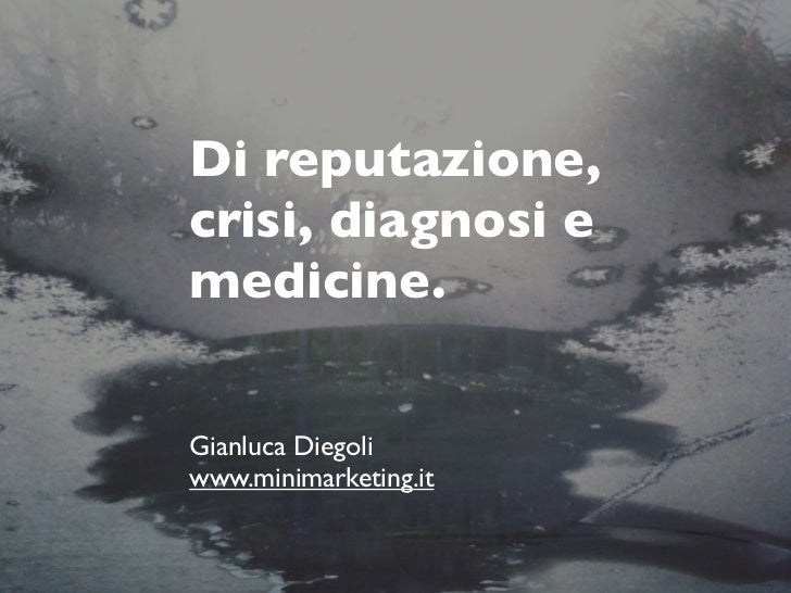 Di reputazione,crisi, diagnosi emedicine.Gianluca Diegoliwww.minimarketing.it