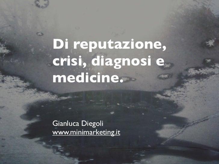 Di reputazione, crisi, diagnosi e medicine.