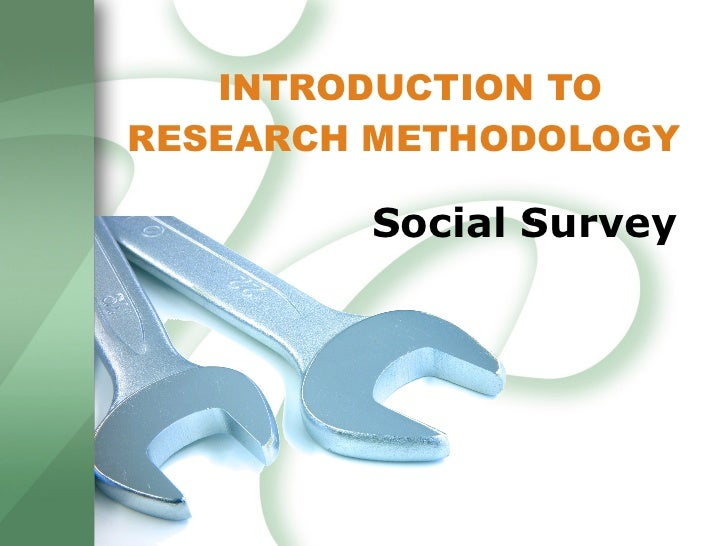 INTRODUCTION TO RESEARCH METHODOLOGY  Social Survey