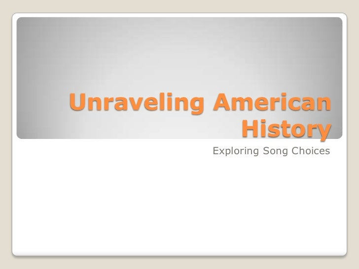 Unraveling American            History          Exploring Song Choices