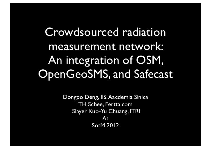 Crowdsourced radiation measurement network: An integration of OSM,OpenGeoSMS, and Safecast    Dongpo Deng, IIS, Aacdemia S...