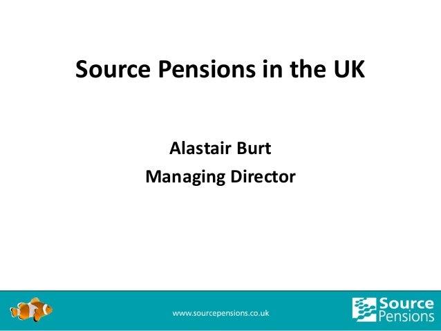 Source Pensions in the UK       Alastair Burt     Managing Director