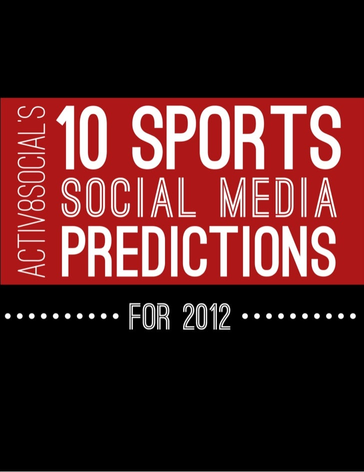 10 SPORTS SOCIAL MEDIA PREDICTIONS FOR 2012Contents1. Gamification2. Context3. Fan Identification4. Second Screen5. SoLoMo...