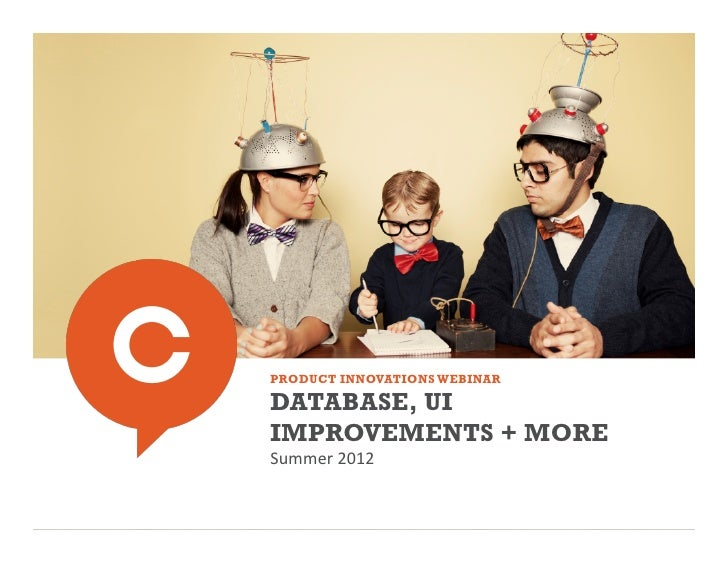 PRODUCT INNOVATIONS WEBINARDATABASE, UIIMPROVEMENTS + MORESummer 2012