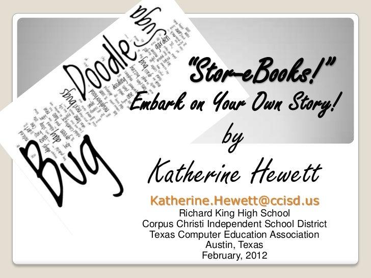 """Stor-eBooks!""Embark on Your Own Story!                   by  Katherine Hewett  Katherine.Hewett@ccisd.us        Richard K..."