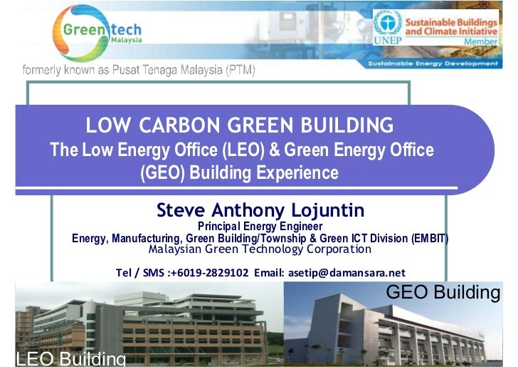 LOW CARBON GREEN BUILDING   The Low Energy Office (LEO) & Green Energy Office             (GEO) Building Experience       ...