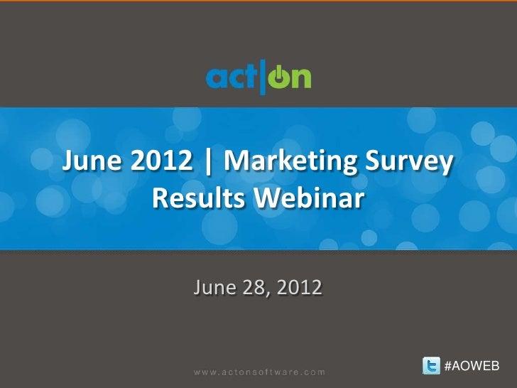 June 2012 | Marketing Survey      Results Webinar         June 28, 2012                           #AOWEB