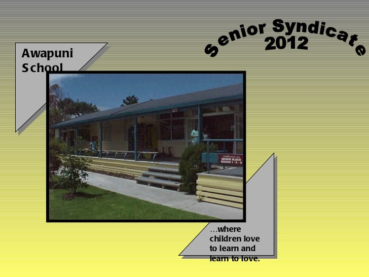 Awapuni School … where children love to learn and learn to love. Senior Syndicate 2012