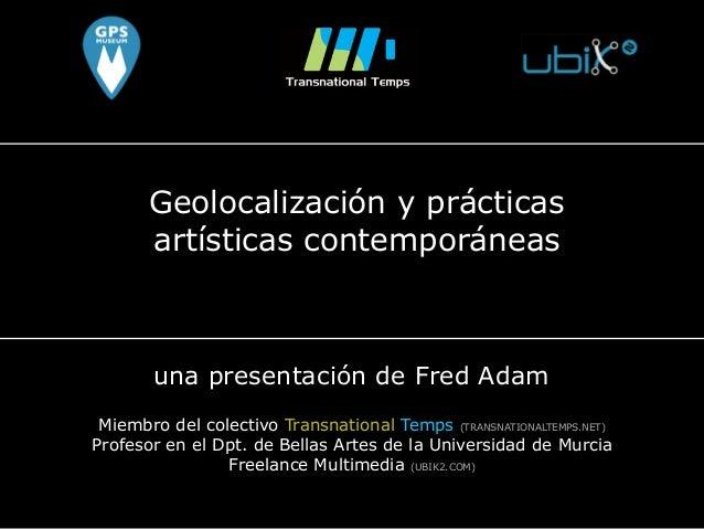Geolocalización y prácticas artísticas contemporáneas una presentación de Fred Adam Miembro del colectivo Transnational Te...