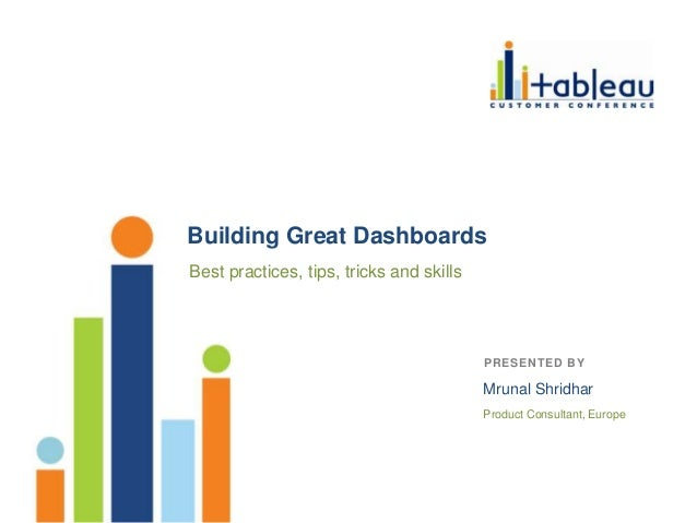 Building great dashboards by Mrunal Shridhar - Tableau Customer Conference 2012