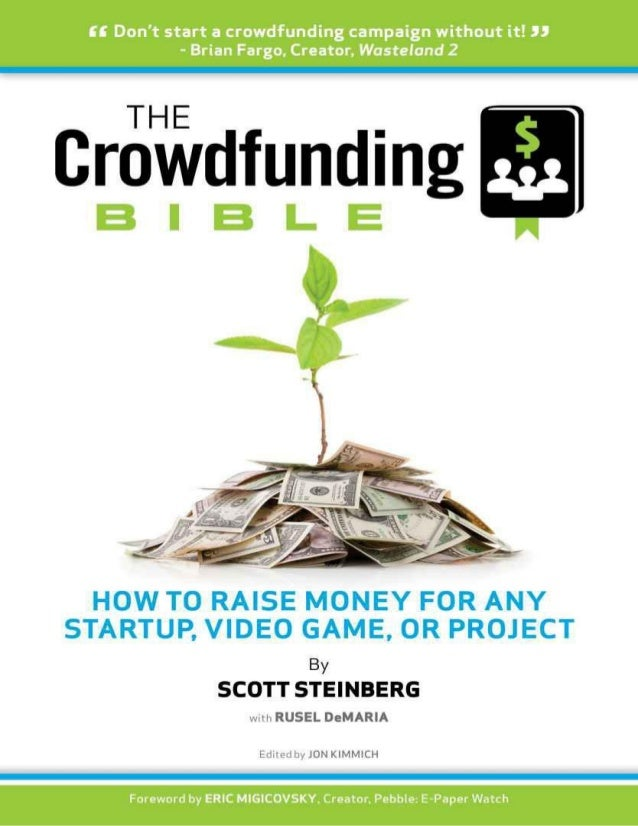 THE CROWDFUNDING BIBLE: HOW TO RAISE MONEY FOR ANY STARTUP, VIDEO GAME, OR PROJECT SCOTT STEINBERG with RUSEL DeMARIA Edit...