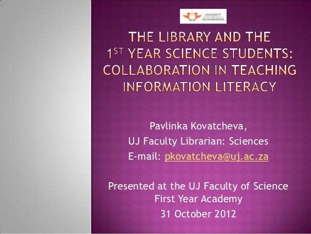 Pavlinka Kovatcheva,    UJ Faculty Librarian: Sciences    E-mail: pkovatcheva@uj.ac.zaPresented at the UJ Faculty of Scien...
