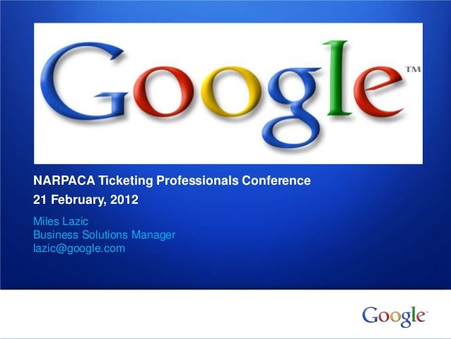 NARPACA Ticketing Professionals Conference    21 February, 2012    Miles Lazic    Business Solutions Manager    lazic@goog...