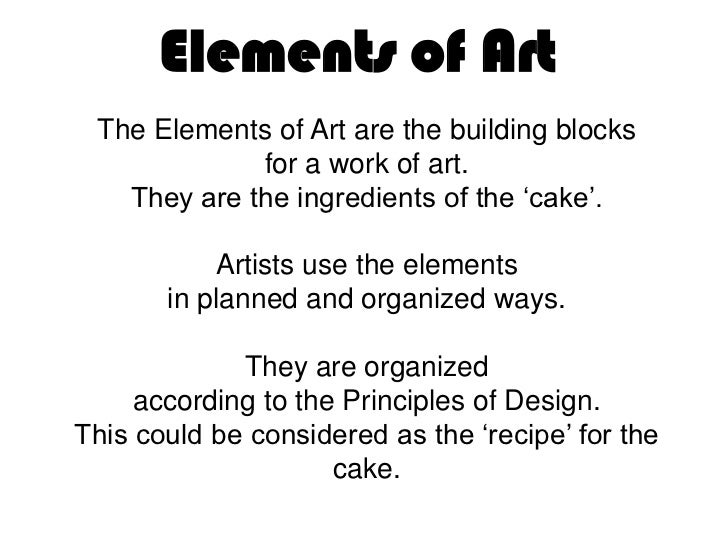 Elements of Art The Elements of Art are the building blocks             for a work of art.   They are the ingredients of t...