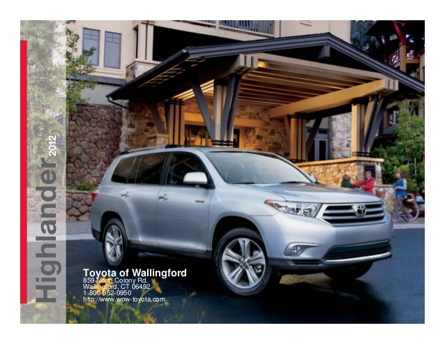 Highlander2012 Toyota of Wallingford 859 North Colony Rd. Wallingford, CT 06492 1-800-952-0950 http://www.wow-toyota.com