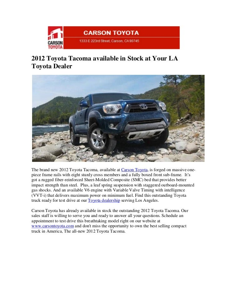 2012 Toyota Tacoma available in Stock at Your LAToyota DealerThe brand new 2012 Toyota Tacoma, available at Carson Toyota,...