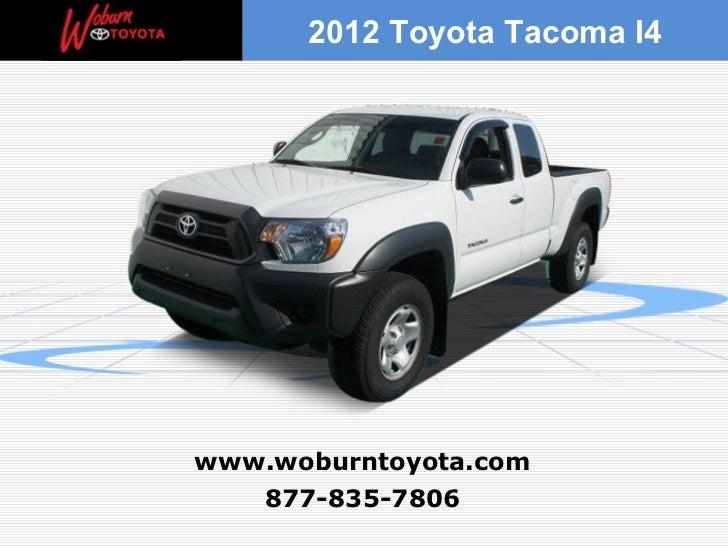 2012 Toyota Tacoma I4www.woburntoyota.com   877-835-7806