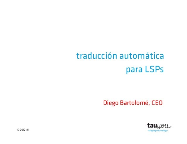 © 2012 #1traducción automáticapara LSPsDiego Bartolomé, CEO