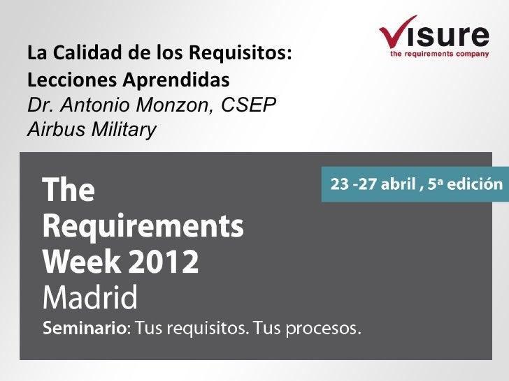La Calidad de los Requisitos:Lecciones AprendidasDr. Antonio Monzon, CSEPAirbus Military