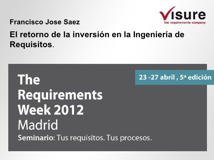 Francisco Jose SaezEl retorno de la inversión en la Ingeniería deRequisitos.