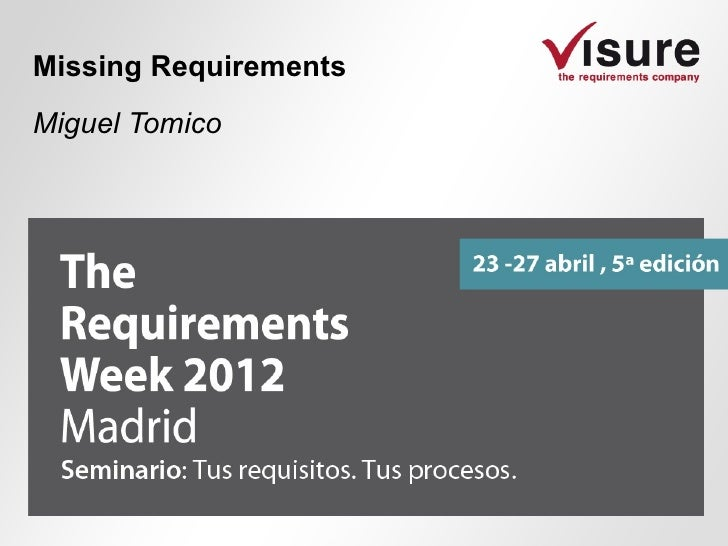 2012 The Requirements Week Visure Solutions Miguel Tomico Missing Requirements