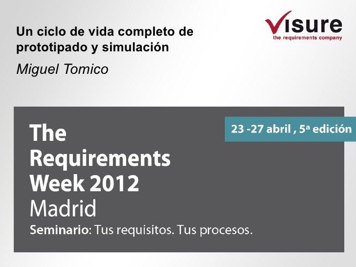 2012 The Requirements Week Visure Solutions Miguel Tomico Un ciclo de vida completo de prototipado y simulación