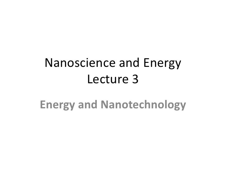 Nanoscience and Energy      Lecture 3Energy and Nanotechnology