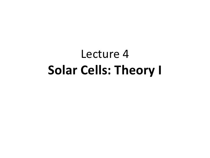 Lecture 4Solar Cells: Theory I