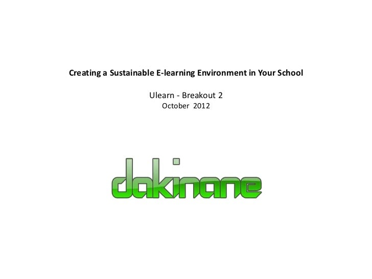 Creating a Sustainable E-learning Environment in Your School                    Ulearn - Breakout 2                       ...