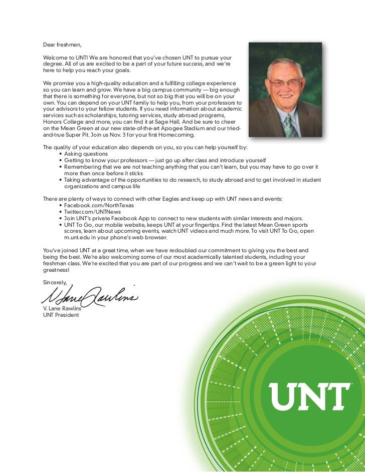 Dear freshmen,Welcome to UNT! We are honored that you've chosen UNT to pursue yourdegree. All of us are excited to be a pa...