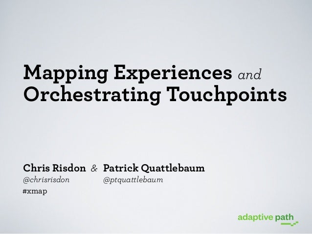 Mapping Experiences and Orchestrating Touchpoints | Chris Risdon & Patrick Quattlebaum | UX Week 2012